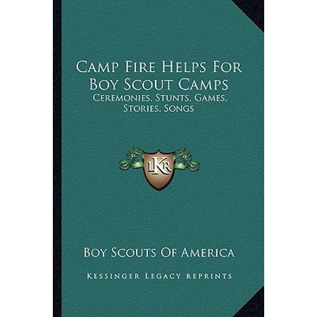 Camp Fire Helps for Boy Scout Camps : Ceremonies, Stunts, Games, Stories, Songs ()