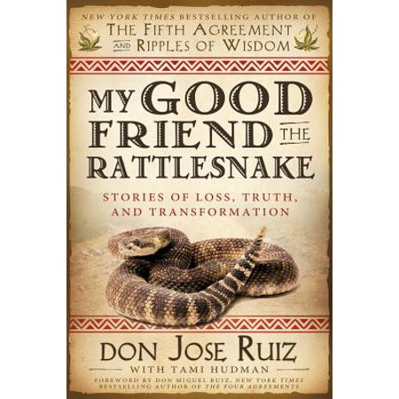 My Good Friend the Rattlesnake : Stories of Loss, Truth, and Transformation