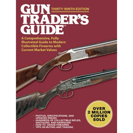 Illustrated Value Guide - Gun Trader's Guide, Thirty-Ninth Edition : A Comprehensive, Fully Illustrated Guide to Modern Collectible Firearms with Current Market Values
