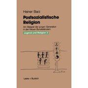 Postsozialistische Religion: Am Beispiel Der Jungen Generation in Den Neuen Bundesländern (Paperback)