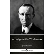 A Lodge in the Wilderness by John Buchan - Delphi Classics (Illustrated) - eBook