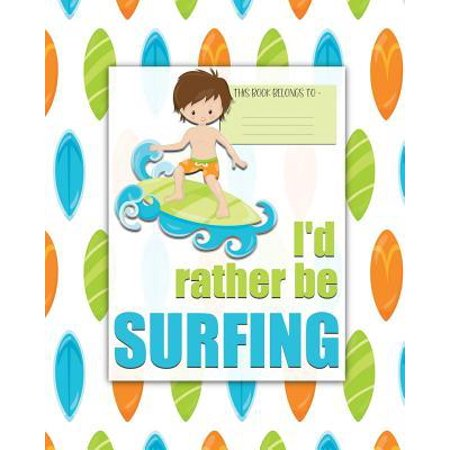 I'd rather be SURFING: a bright, colorful, Elementary School Children's Composition Notebook which shows off your child's personality, flare, Paperback (Which School)