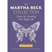 The Martha Beck Collection : Essays for Creating Your Right Life, Volume One