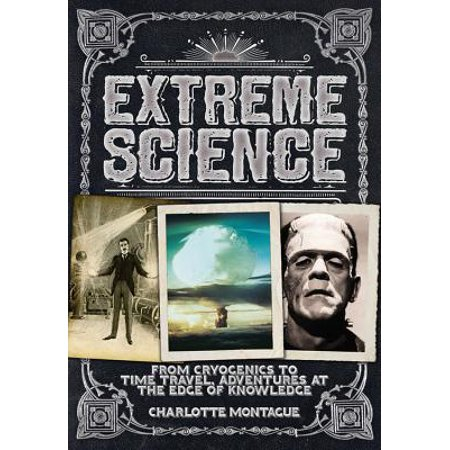 Extreme Science : From Cryogenics to Time Travel, Adventures at the Edge of