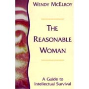 The Reasonable Woman : A Guide to Intellectual Survival