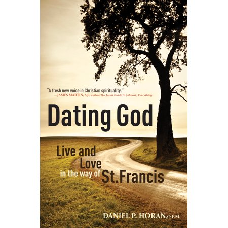 Dating God : Live and Love in the Way of St.