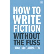 How to Write Fiction Without the Fuss