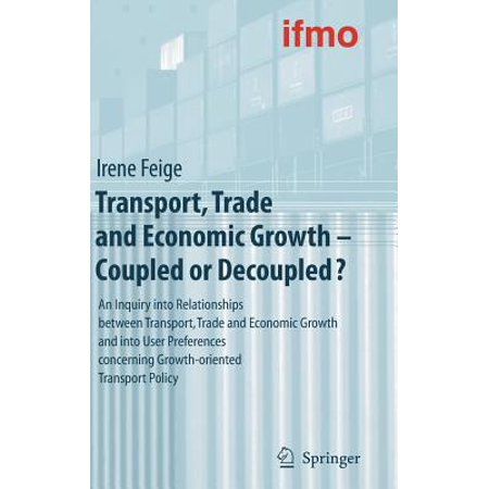 Transport, Trade and Economic Growth - Coupled or Decoupled? : An Inquiry Into Relationships Between Transport, Trade and Economic Growth and Into User Preferences Concerning Growth-Oriented Transport Policy - Orient Trading