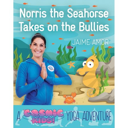 Norris the Seahorse Takes on the Bullies : A Cosmic Kids Yoga Adventure ()