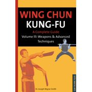 Wing Chun Kung-fu Volume 3 : Weapons & Advanced Techniques