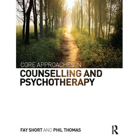 Core Approaches in Counselling and Psychotherapy -