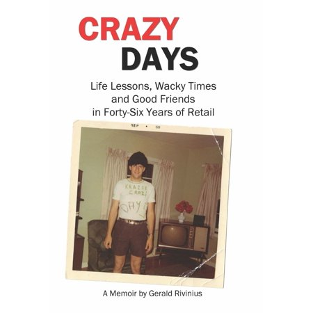 Crazy Days: Life Lessons, Wacky Times and Good Friends in Forty-Six Years of Retail - (The Rifleman Six Years And A Day)