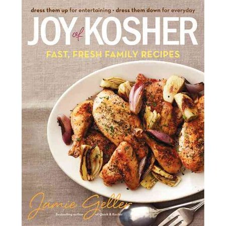 Joy of Kosher: Fast, Fresh Family Recipes: Dress Them Up for Entertaining, Dress Them Down for Everyday