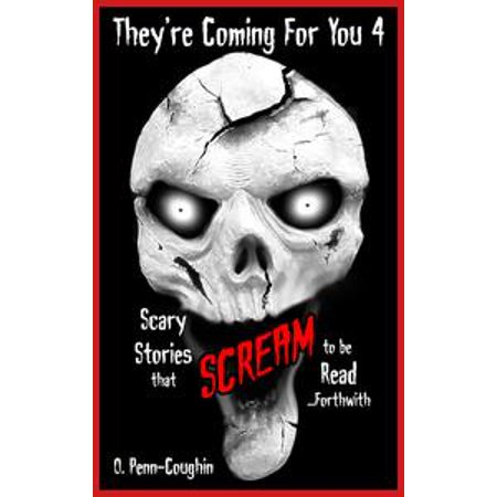 They're Coming For You 4: Scary Stories that Scream to be Read... Forthwith - eBook (Scary Books To Read For Halloween)