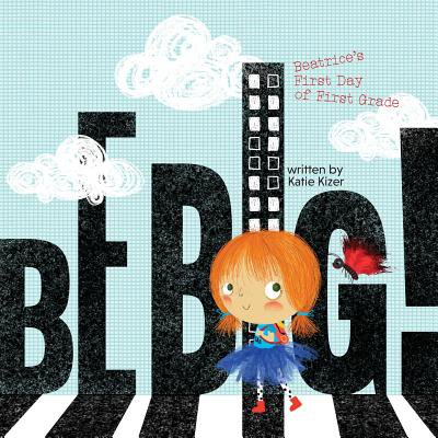 Be Big!: Beatrice's First Day of First Grade (Paperback) - Big Day
