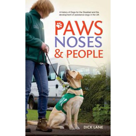 Paws, Noses and People : A History of Dogs for the Disabled and the Development of Assistance Dogs in the UK