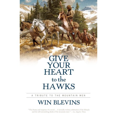 Give Your Heart to the Hawks : A Tribute to the Mountain (Give Your Heart To The Hawks Evi Vine)