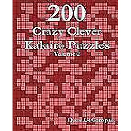 200 Crazy Clever Kakuro Puzzles   Volume 2