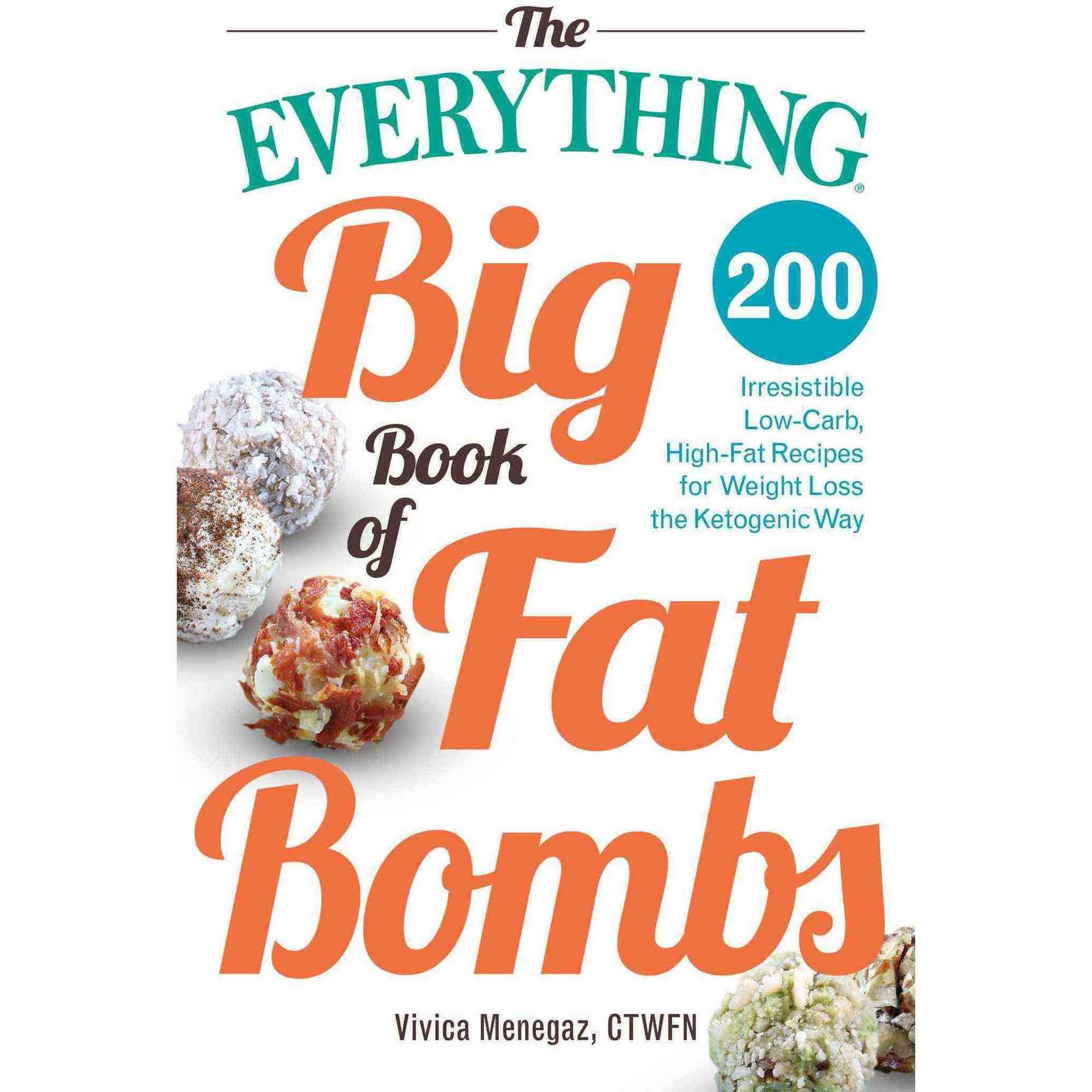 The Everything Big Book of Fat Bombs: 200 Irresistible Low-Carb, High-Fat Recipes...