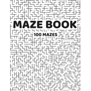 Maze Book 100 mazes : Activity For Everyone Super Tasks For The Family Hard Mazes For Teen, Adults 100 pages 8,5 x11 (Paperback)