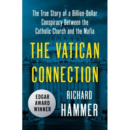 The Vatican Connection : The True Story of a Billion-Dollar Conspiracy Between the Catholic Church and the