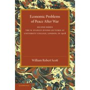 Economic Problems of Peace After War : Volume 2, the W. Stanley Jevons Lectures at University College, London, in 1918 (Paperback)