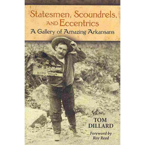 Statesmen, Scoundrels, and Eccentrics: A Gallery of Amazing Arkansans