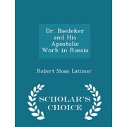Dr. Baedeker and His Apostolic Work in Russia - Scholar's Choice Edition