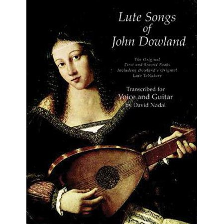 Lute Songs of John Dowland : The Original First and Second Books Including  Dowland's Original Lute Tablature