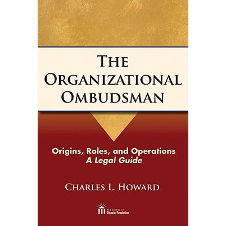 The Organizational Ombudsman Origins Roles And OperationsA Legal Guide
