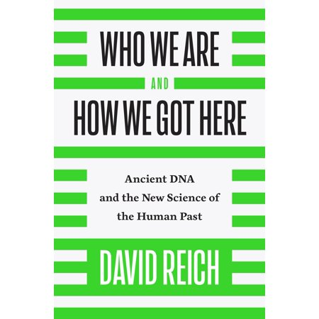 Who We Are and How We Got Here : Ancient DNA and the New Science of the Human
