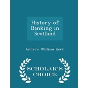History of Banking in Scotland - Scholar's Choice Edition