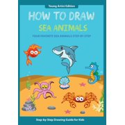 How to Draw: How to Draw Sea Animals: Easy Step-by-Step Guide How to Draw for Kids (Paperback)
