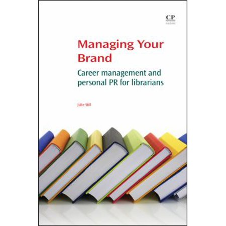 Managing Your Brand  Career Management And Personal Pr For Librarians