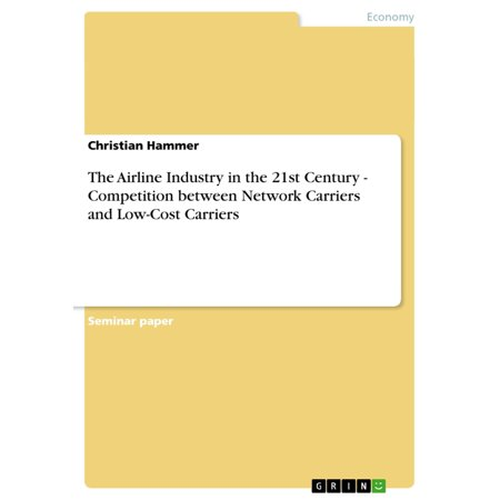 Croc Carriers Airline - The Airline Industry in the 21st Century - Competition between Network Carriers and Low-Cost Carriers - eBook