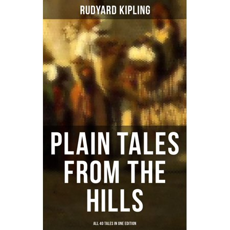 PLAIN TALES FROM THE HILLS - All 40 Tales in One Edition - eBook