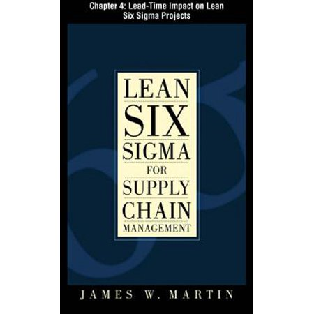 Lean Six Sigma for Supply Chain Management, Chapter 4 - Lead-Time Impact on Lean Six Sigma Projects - (Impact Of The Internet On Supply Chain Management)