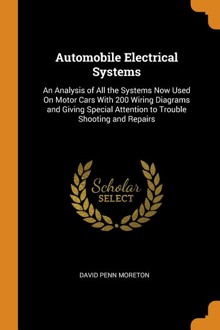 Automobile Electrical Systems  An Analysis Of All The Systems Now Used On Motor Cars With 200