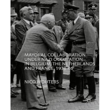 Mayoral Collaboration Under Nazi Occupation in Belgium, the Netherlands and France, 1938-46 (2016) - image 1 of 1