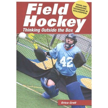 Field Hockey: Thinking Outside the Box: Fixing and Enhancing Techniques in Goalkeepers