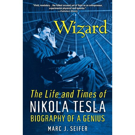 Wizard : The Life and Times of Nikola Tesla: Biography of a Genius
