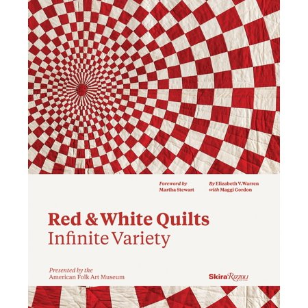 Red and White Quilts: Infinite Variety : Presented by The American Folk Art Museum