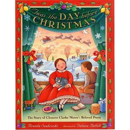 Twas the Day Before Christmas: The Story of Clement Clarke Moores Beloved Poem by