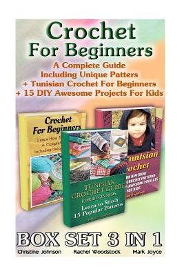 Crochet for Beginners Box Set 3 in 1. a Complete Guide Including...