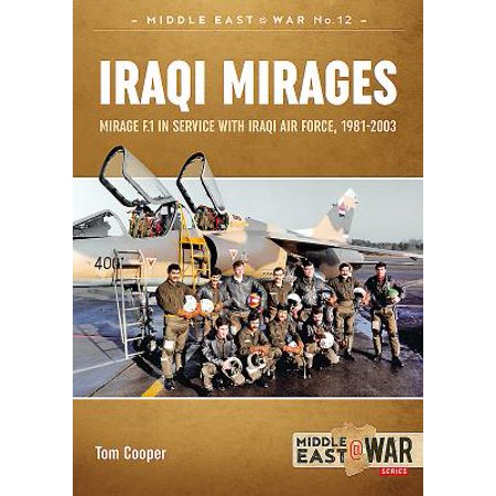 Iraqi Mirages : Mirage F.1 in Service with Iraqi Air Force, 1981-2003