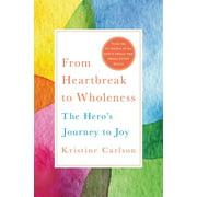 From Heartbreak to Wholeness : The Hero's Journey to Joy