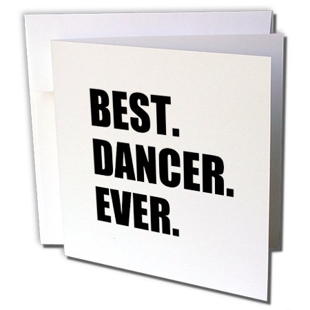 3dRose Best Dancer Ever - fun text gifts for fans of dance - dancing teachers - Greeting Cards, 6 by 6-inches, set of
