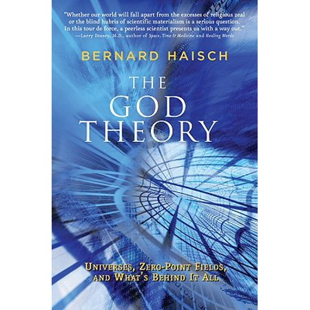 The God Theory : Universes, Zero-Point Fields, and What's Behind It