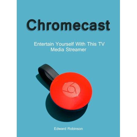 Chromecast: Entertain Yourself With This TV Media Streamer - eBook