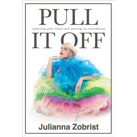 Pull It Off : Removing Your Fears and Putting On